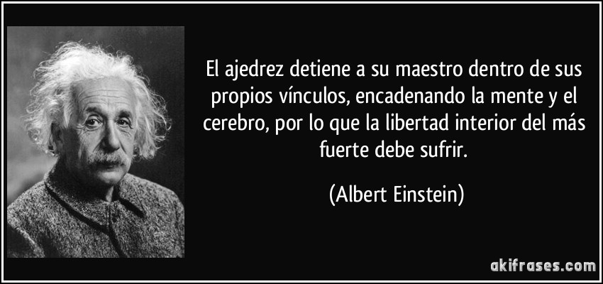 frase-el-ajedrez-detiene-a-su-maestro-dentro-de-sus-propios-vinculos-encadenando-la-mente-y-el-cerebro-albert-einstein-178843